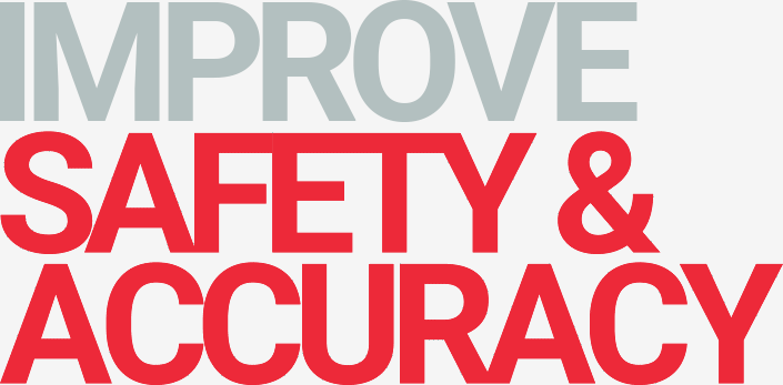 Improve Safety & Accuracy